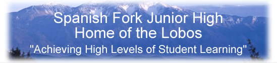 Spanish Fork Junior High - Home of the Lobos - Achieving High Levels of Student Learning.